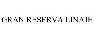 mark for GRAN RESERVA LINAJE, trademark #85604852