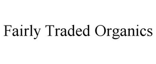 mark for FAIRLY TRADED ORGANICS, trademark #85604904