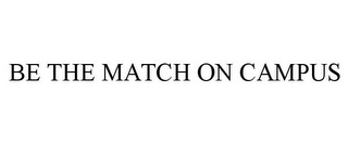 mark for BE THE MATCH ON CAMPUS, trademark #85605387