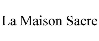 mark for LA MAISON SACRE, trademark #85605472