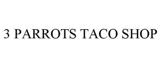 mark for 3 PARROTS TACO SHOP, trademark #85605628