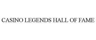 mark for CASINO LEGENDS HALL OF FAME, trademark #85605655