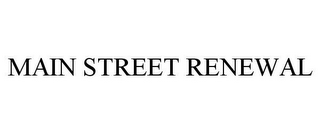 mark for MAIN STREET RENEWAL, trademark #85606437