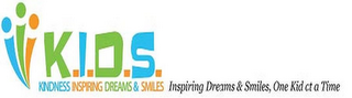 mark for K.I.D.S. KINDNESS INSPIRING DREAMS & SMILES INSPIRING DREAMS & SMILES, ONE KID AT A TIME, trademark #85606450