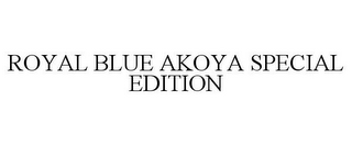 mark for ROYAL BLUE AKOYA SPECIAL EDITION, trademark #85606868