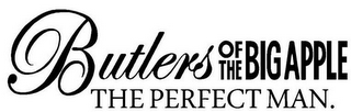 mark for BUTLERS OF THE BIG APPLE THE PERFECT MAN., trademark #85607152