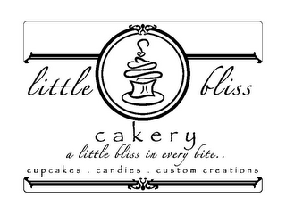 mark for LITTLE BLISS CAKERY A LITTLE BLISS IN EVERY BITE.. CUPCAKES . CANDIES . CUSTOM CREATIONS, trademark #85607156