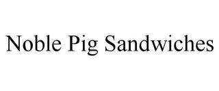 mark for NOBLE PIG SANDWICHES, trademark #85607275