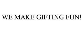 mark for WE MAKE GIFTING FUN!, trademark #85607355
