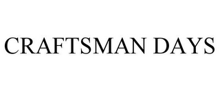 mark for CRAFTSMAN DAYS, trademark #85607461