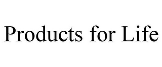mark for PRODUCTS FOR LIFE, trademark #85607712
