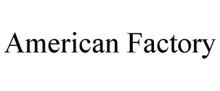 mark for AMERICAN FACTORY, trademark #85607931