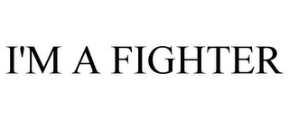 mark for I'M A FIGHTER, trademark #85608009