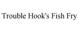 mark for TROUBLE HOOK'S FISH FRY, trademark #85608053