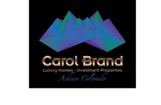 mark for CAROL BRAND LUXURY HOMES · INVESTMENT PROPERTIES ACHIEVE COLORADO, trademark #85608359