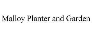 mark for MALLOY PLANTER AND GARDEN, trademark #85608393