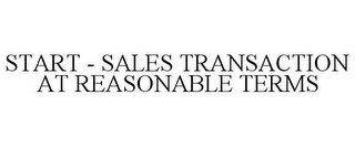 mark for START - SALES TRANSACTION AT REASONABLE TERMS, trademark #85608467
