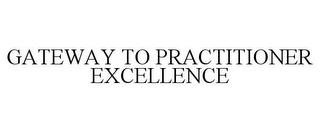 mark for GATEWAY TO PRACTITIONER EXCELLENCE, trademark #85608470
