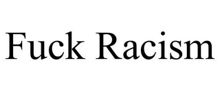 mark for FUCK RACISM, trademark #85608559