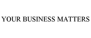 mark for YOUR BUSINESS MATTERS, trademark #85608591