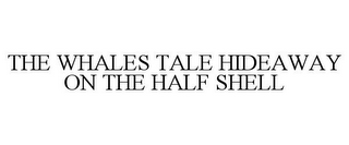 mark for THE WHALES TALE HIDEAWAY ON THE HALF SHELL, trademark #85608649