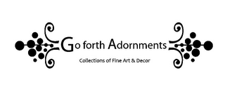 mark for GO FORTH ADORNMENTS COLLECTIONS OF FINE ART & DECOR, trademark #85608726