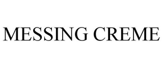 mark for MESSING CREME, trademark #85608820