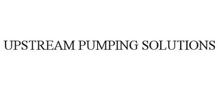 mark for UPSTREAM PUMPING SOLUTIONS, trademark #85608875