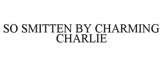 mark for SO SMITTEN BY CHARMING CHARLIE, trademark #85608938