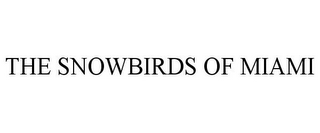 mark for THE SNOWBIRDS OF MIAMI, trademark #85609130