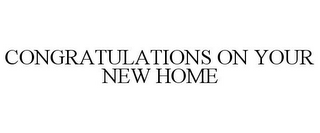 mark for CONGRATULATIONS ON YOUR NEW HOME, trademark #85609162