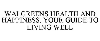 mark for WALGREENS HEALTH AND HAPPINESS, YOUR GUIDE TO LIVING WELL, trademark #85609196