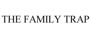 mark for THE FAMILY TRAP, trademark #85609277
