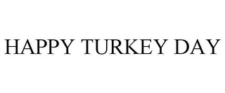 mark for HAPPY TURKEY DAY, trademark #85609279