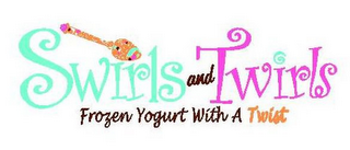 mark for SWIRLS AND TWIRLS FROZEN YOGURT WITH A TWIST, trademark #85609300