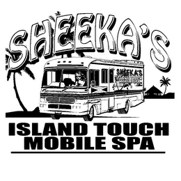 mark for SHEEKA'S SHEEKA'S ISLAND TOUCH MOBILE SPA ISLAND TOUCH MOBILE SPA, trademark #85609731