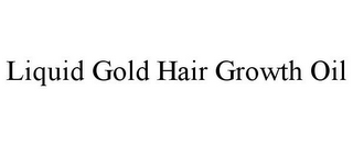 mark for LIQUID GOLD HAIR GROWTH OIL, trademark #85609852
