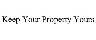 mark for KEEP YOUR PROPERTY YOURS, trademark #85609897