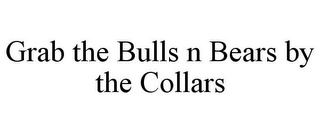 mark for GRAB THE BULLS N BEARS BY THE COLLARS, trademark #85610016