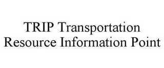 mark for TRIP TRANSPORTATION RESOURCE INFORMATION POINT, trademark #85610080
