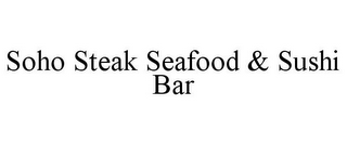 mark for SOHO STEAK SEAFOOD & SUSHI BAR, trademark #85610279