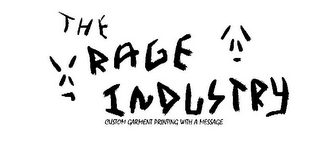 mark for THE RAGE INDUSTRY CUSTOM GARMENT PRINTING WITH A MESSAGE, trademark #85610504