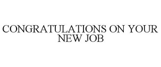 mark for CONGRATULATIONS ON YOUR NEW JOB, trademark #85610718