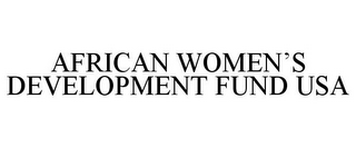 mark for AFRICAN WOMEN'S DEVELOPMENT FUND USA, trademark #85610728