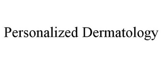 mark for PERSONALIZED DERMATOLOGY, trademark #85610760
