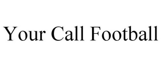 mark for YOUR CALL FOOTBALL, trademark #85610771