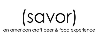 mark for (SAVOR) AN AMERICAN CRAFT BEER & FOOD EXPERIENCE, trademark #85611258