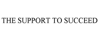 mark for THE SUPPORT TO SUCCEED, trademark #85611400