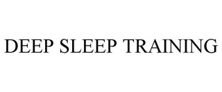 mark for DEEP SLEEP TRAINING, trademark #85611540