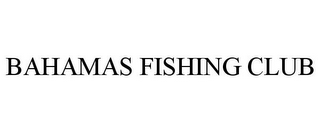 mark for BAHAMAS FISHING CLUB, trademark #85611578